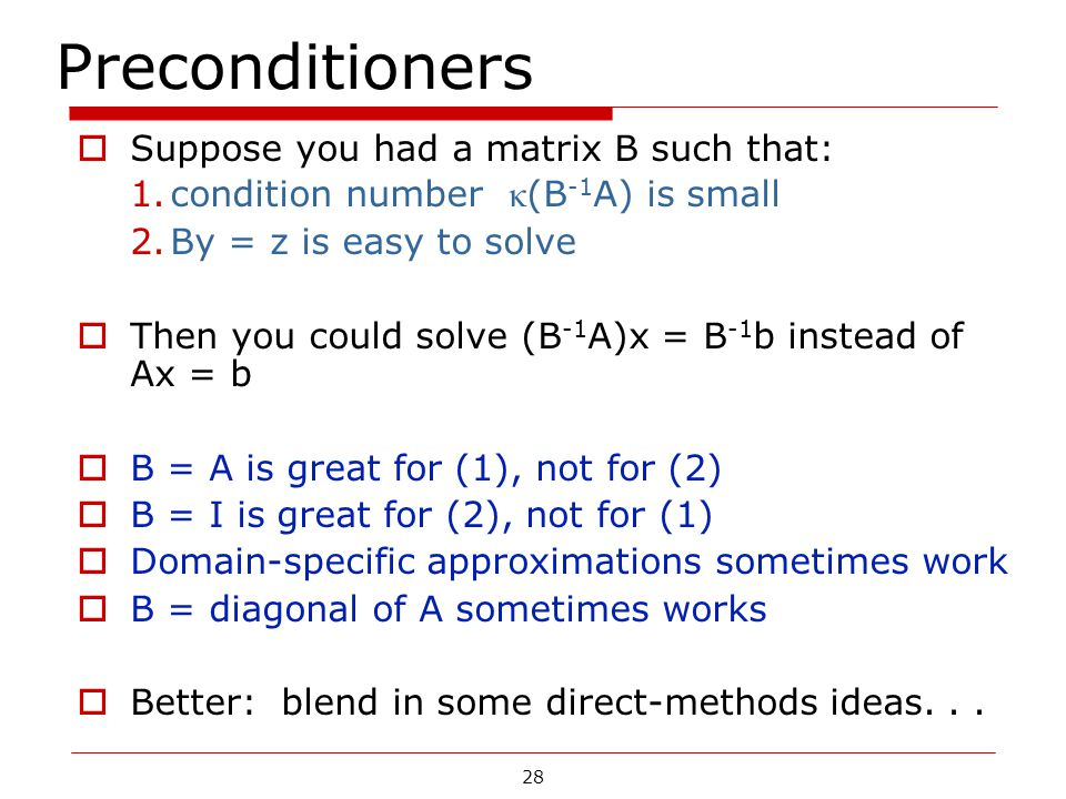Preconditioners Suppose you had a matrix B such that: