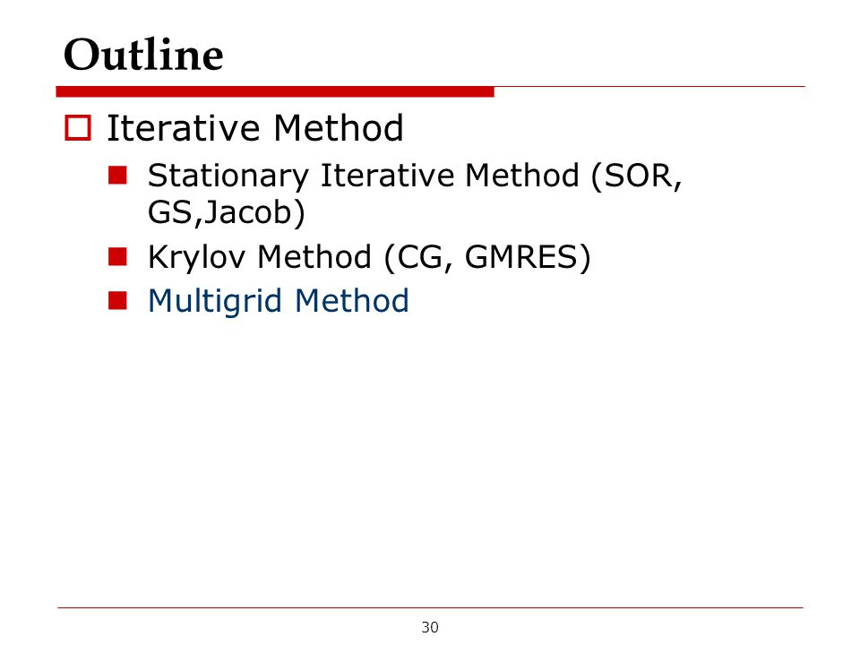 Outline Iterative Method Stationary Iterative Method (SOR, GS,Jacob)