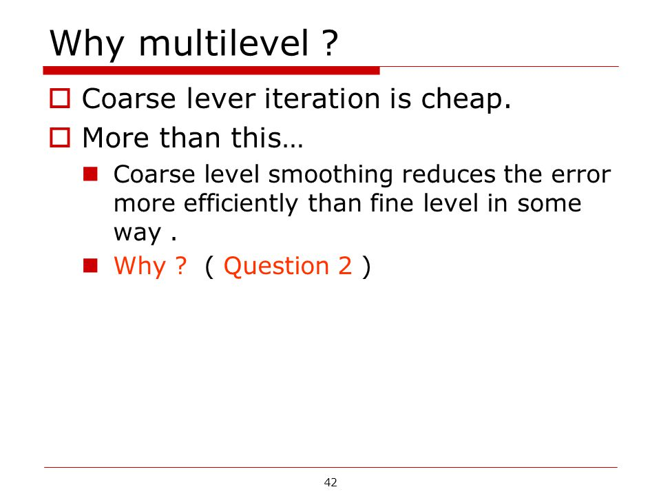 Why multilevel Coarse lever iteration is cheap. More than this…