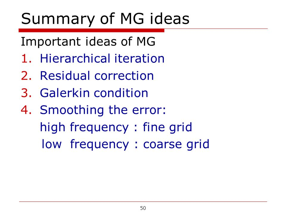 Summary of MG ideas Important ideas of MG Hierarchical iteration