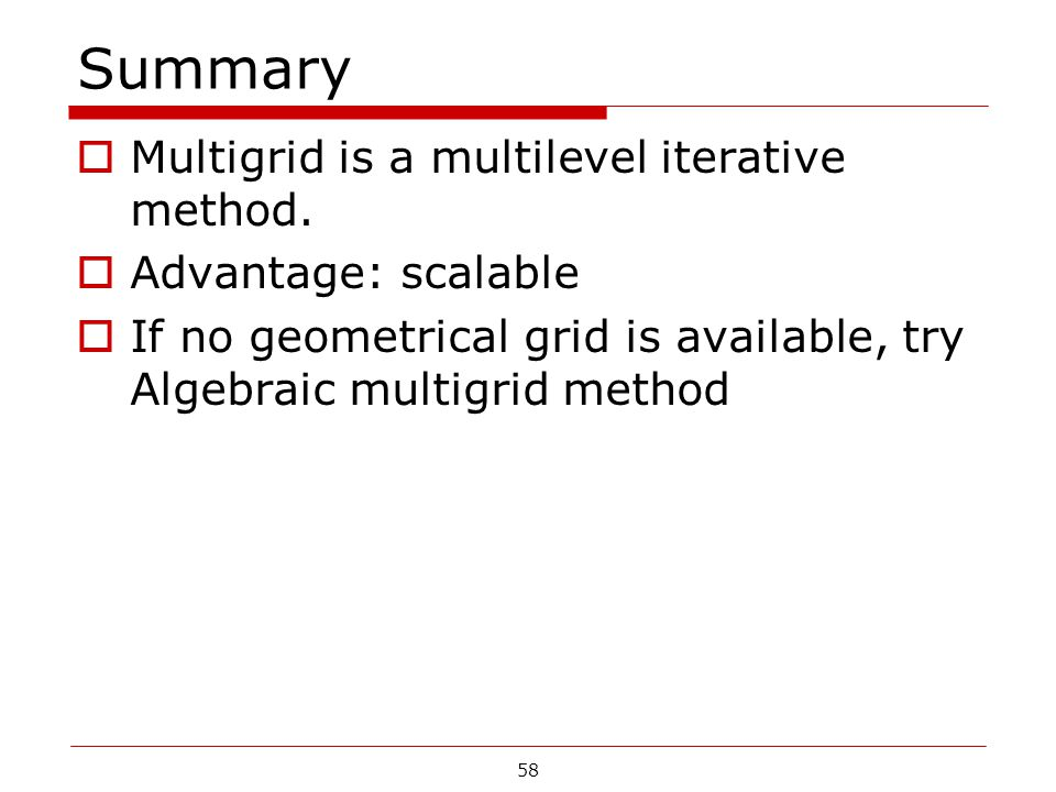 Summary Multigrid is a multilevel iterative method.