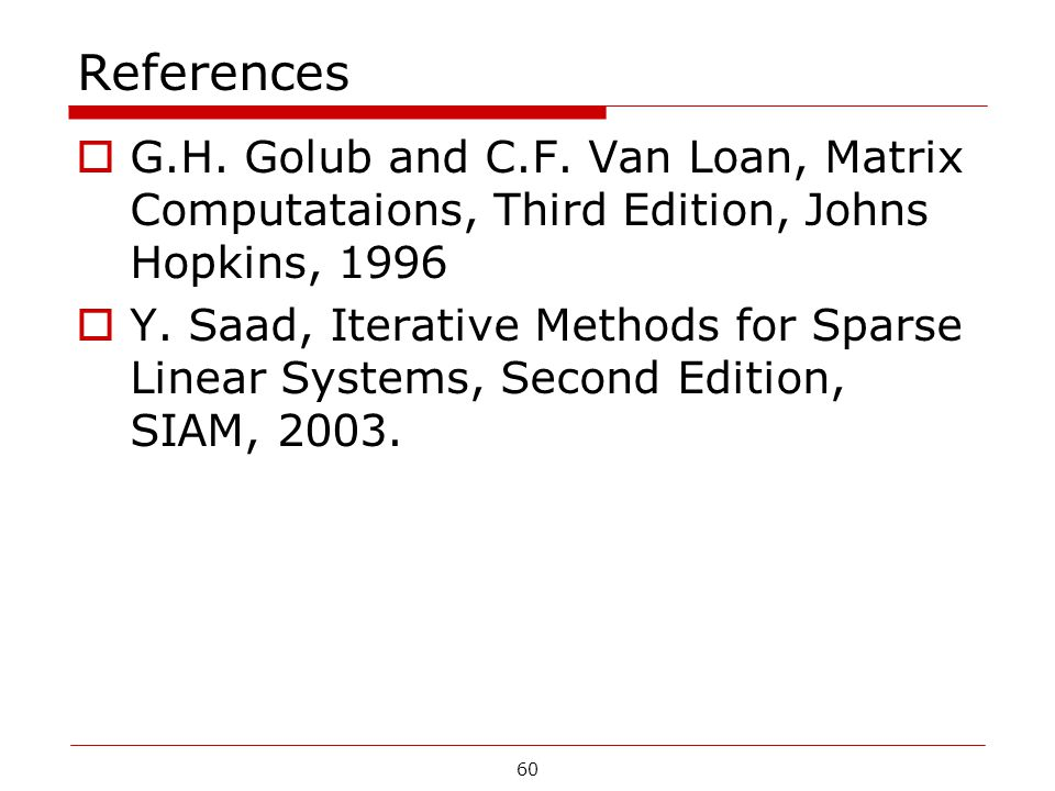 References G.H. Golub and C.F. Van Loan, Matrix Computataions, Third Edition, Johns Hopkins, 1996.
