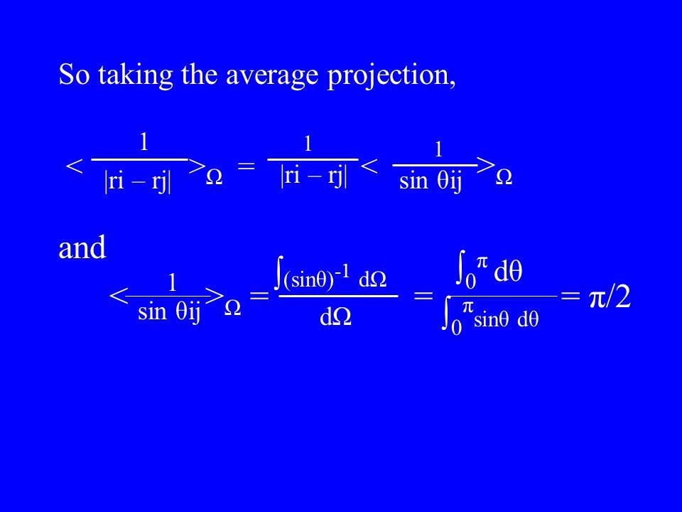 1 and < >Ω = = = π/2 ∫0π dθ ∫(sinθ)-1 dΩ ∫0πsinθ dθ