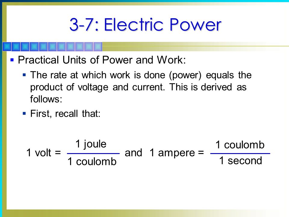 3-7: Electric Power Practical Units of Power and Work: 1 volt =