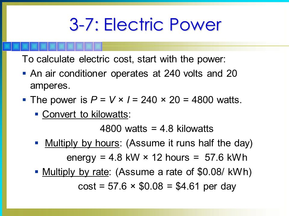 3-7: Electric Power To calculate electric cost, start with the power: