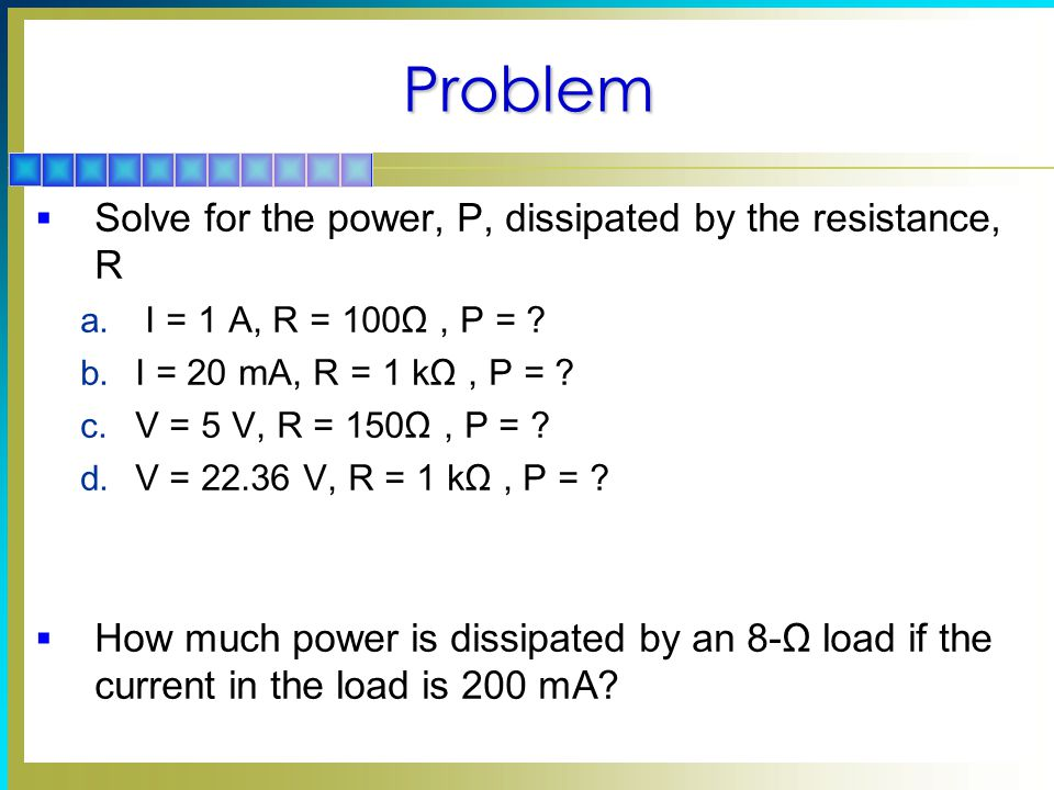 Problem Solve for the power, P, dissipated by the resistance, R