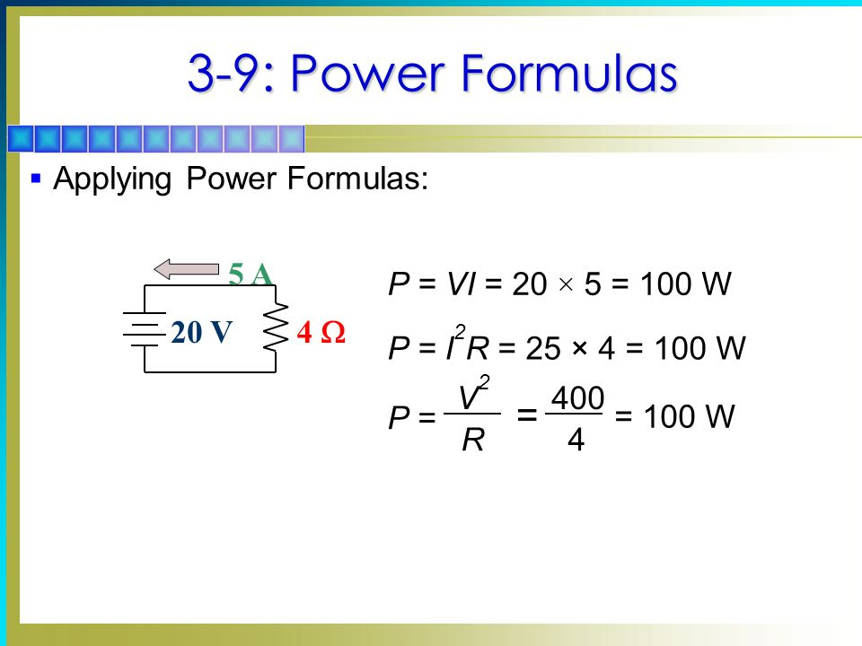 3-9: Power Formulas = Applying Power Formulas: 20 V 4 W 5 A