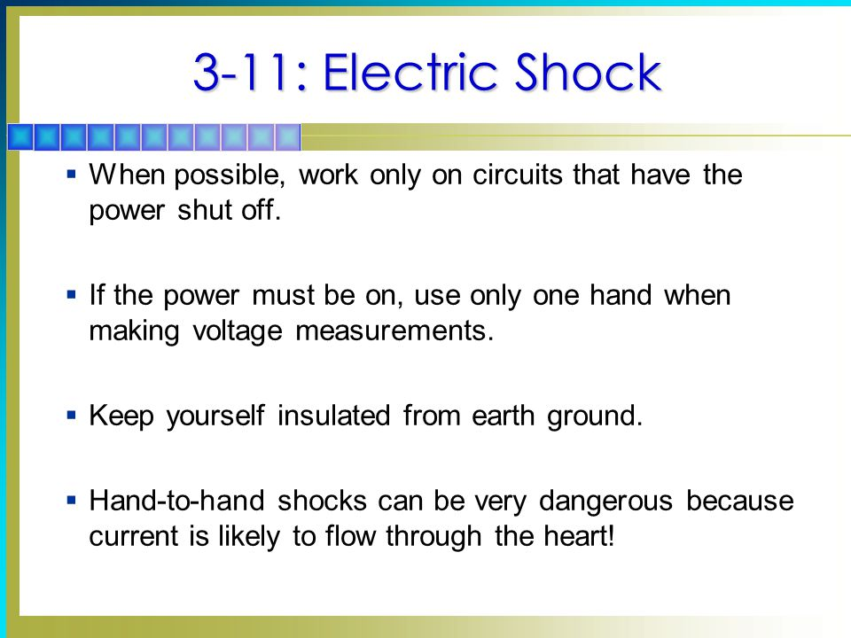 3-11: Electric Shock When possible, work only on circuits that have the power shut off.