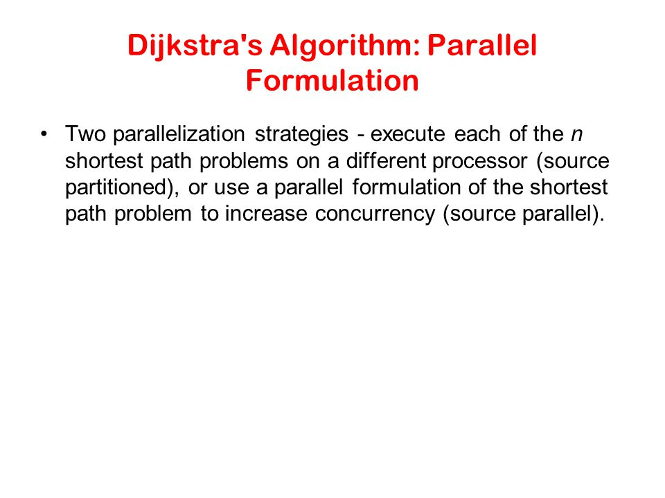 Dijkstra s Algorithm: Parallel Formulation