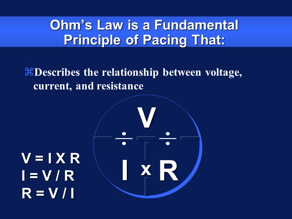 Ohm's Law is a Fundamental Principle of Pacing That:
