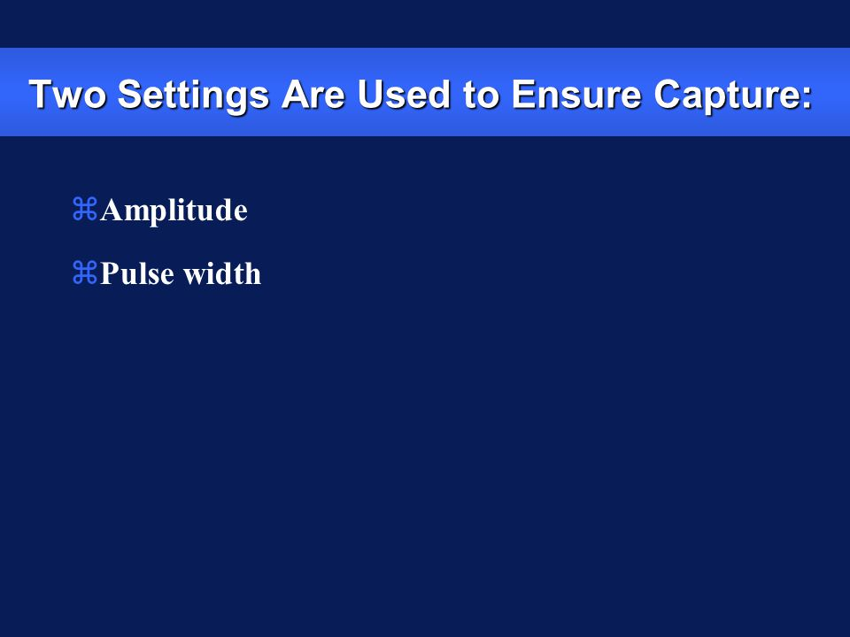 Two Settings Are Used to Ensure Capture: