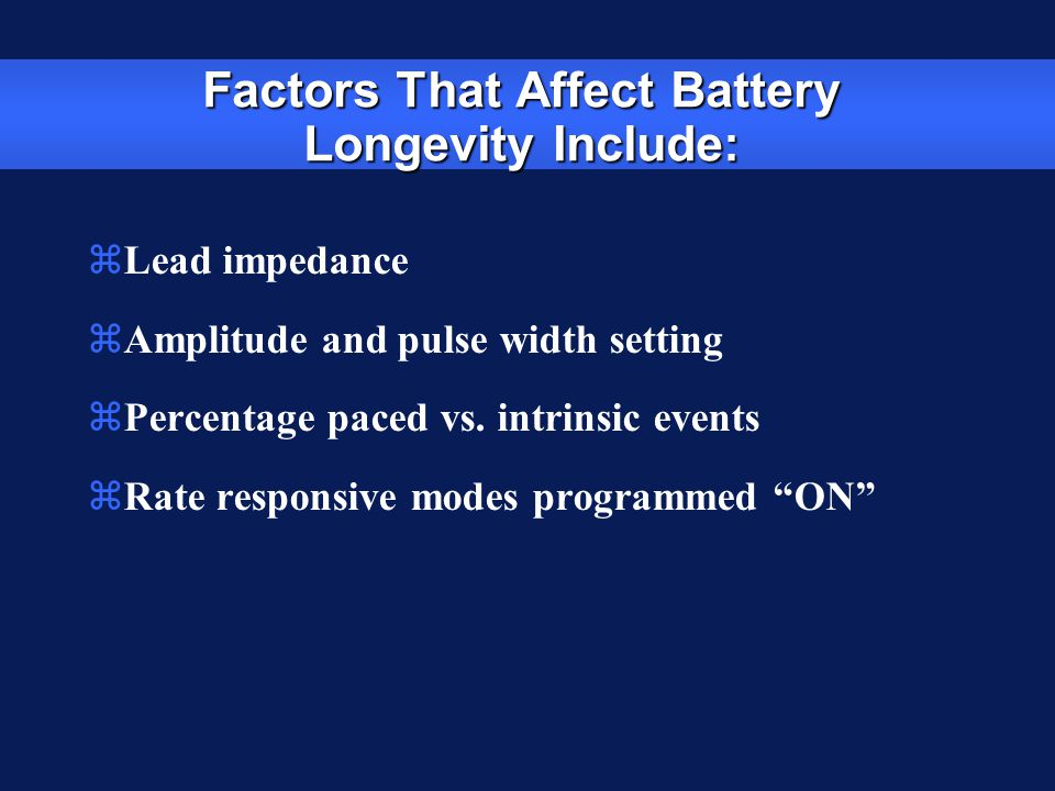 Factors That Affect Battery Longevity Include: