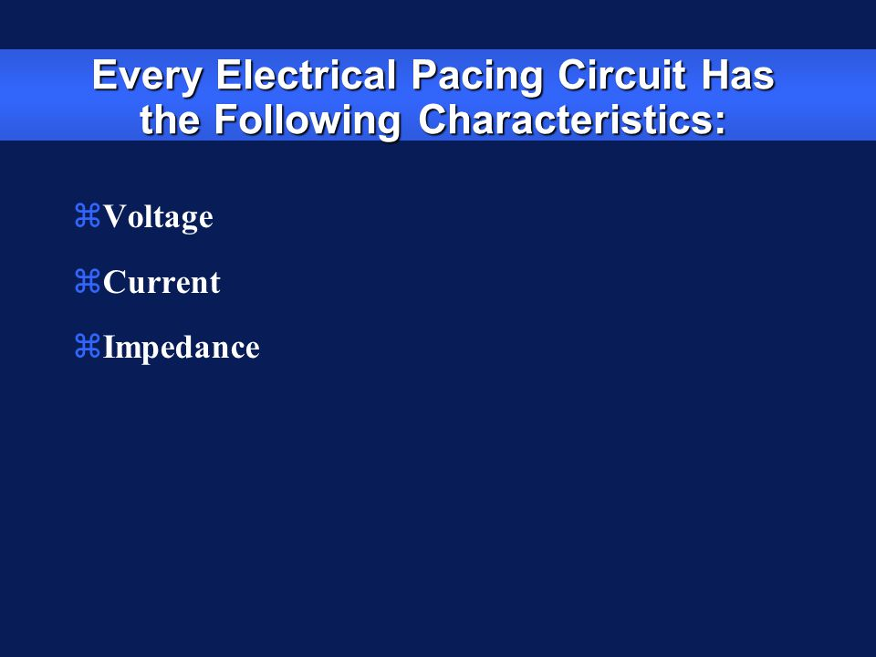Every Electrical Pacing Circuit Has the Following Characteristics: