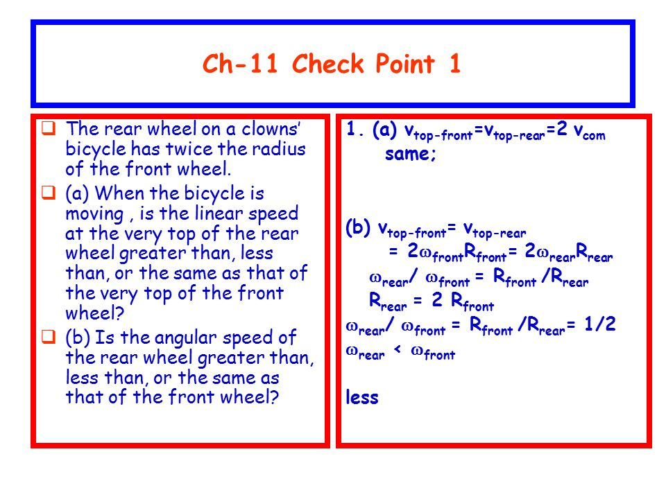 Ch-11 Check Point 1 The rear wheel on a clowns' bicycle has twice the radius of the front wheel.