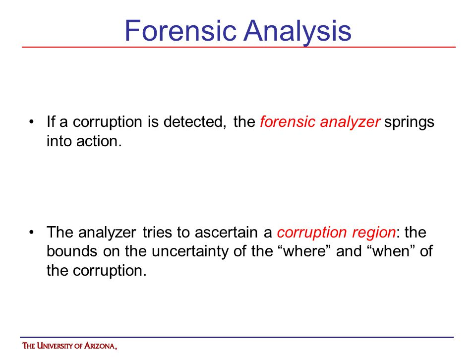 Forensic Analysis If a corruption is detected, the forensic analyzer springs into action.