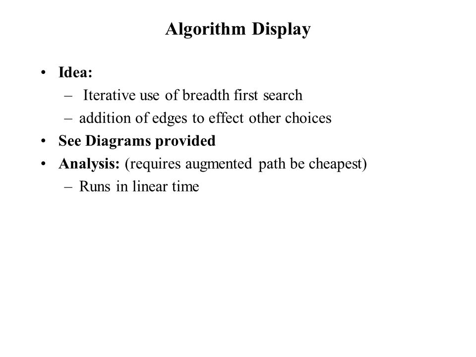 Algorithm Display Idea: Iterative use of breadth first search