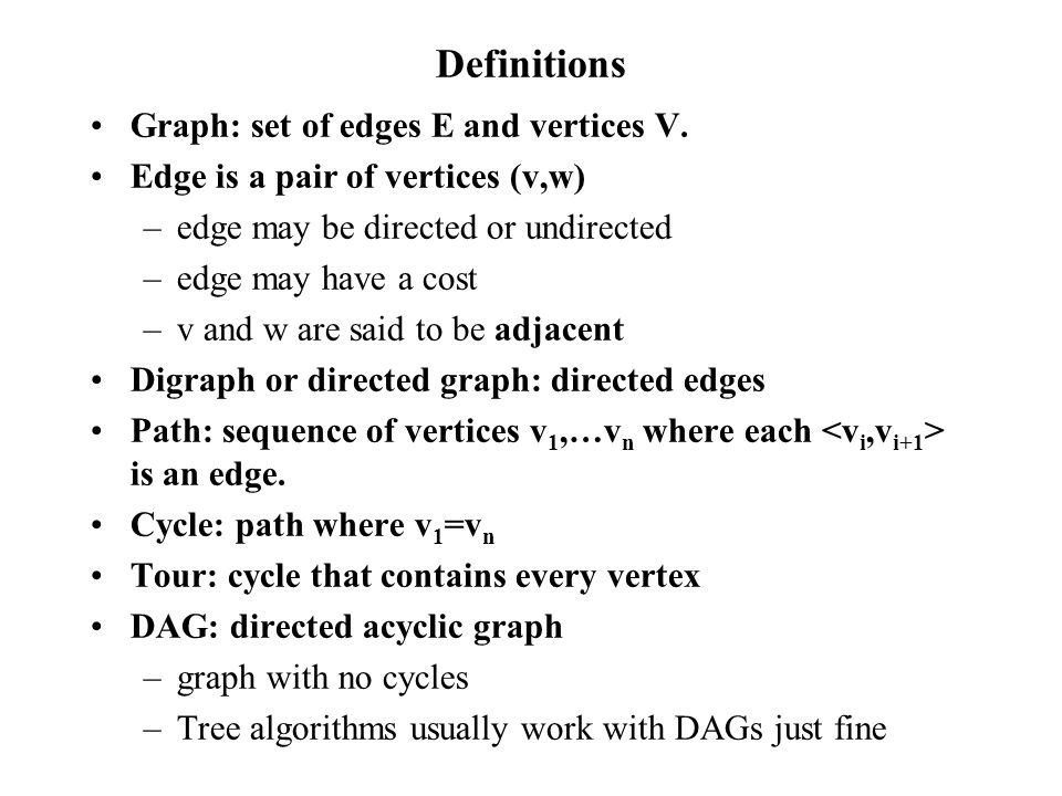 Definitions Graph: set of edges E and vertices V.