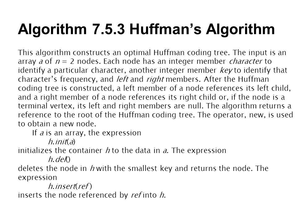 Algorithm 7.5.3 Huffman's Algorithm