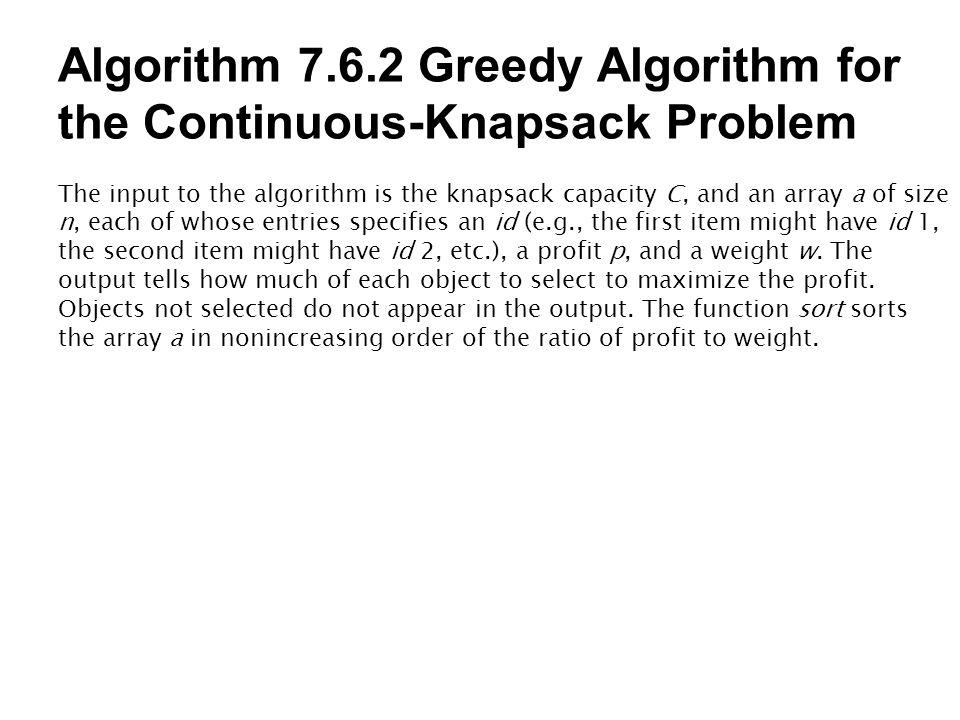 Algorithm 7.6.2 Greedy Algorithm for the Continuous-Knapsack Problem