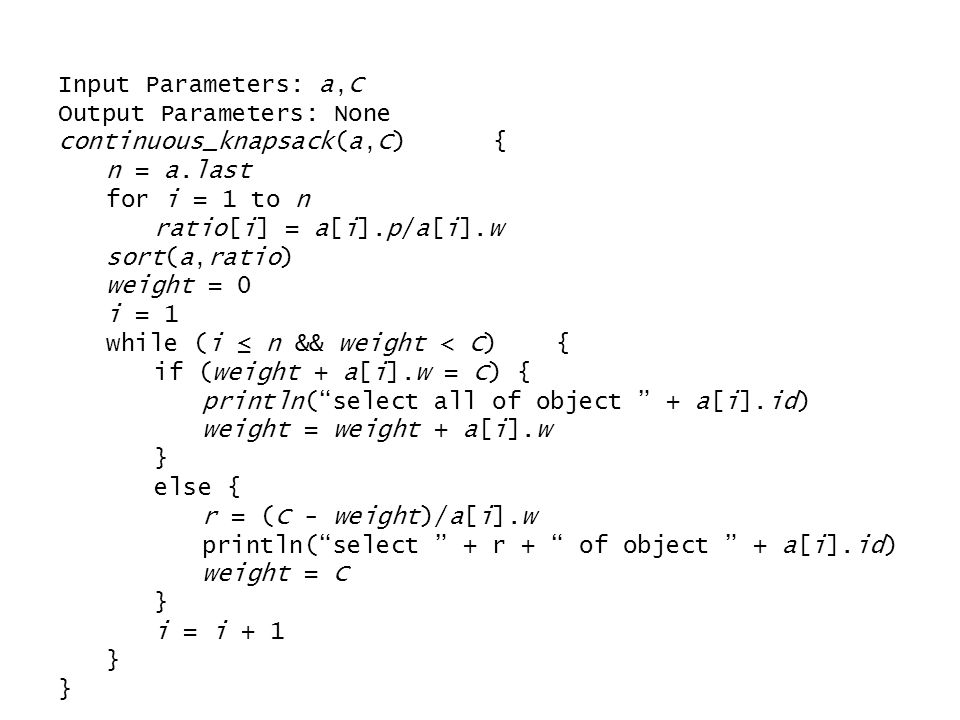 Input Parameters: a,C Output Parameters: None. continuous_knapsack(a,C) { n = a.last. for i = 1 to n.