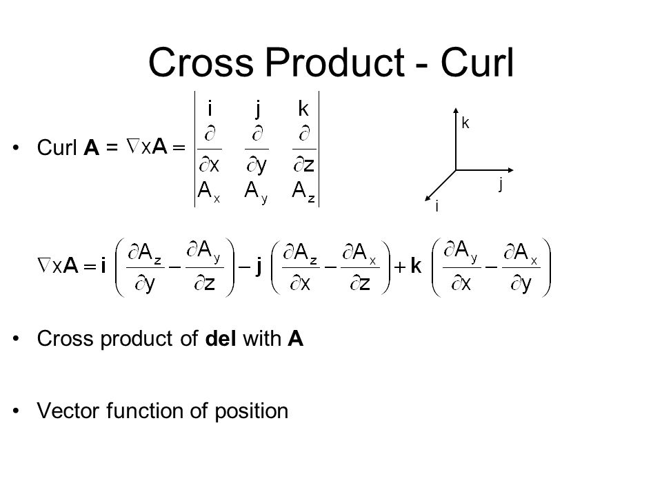 Cross Product - Curl Curl A = Cross product of del with A