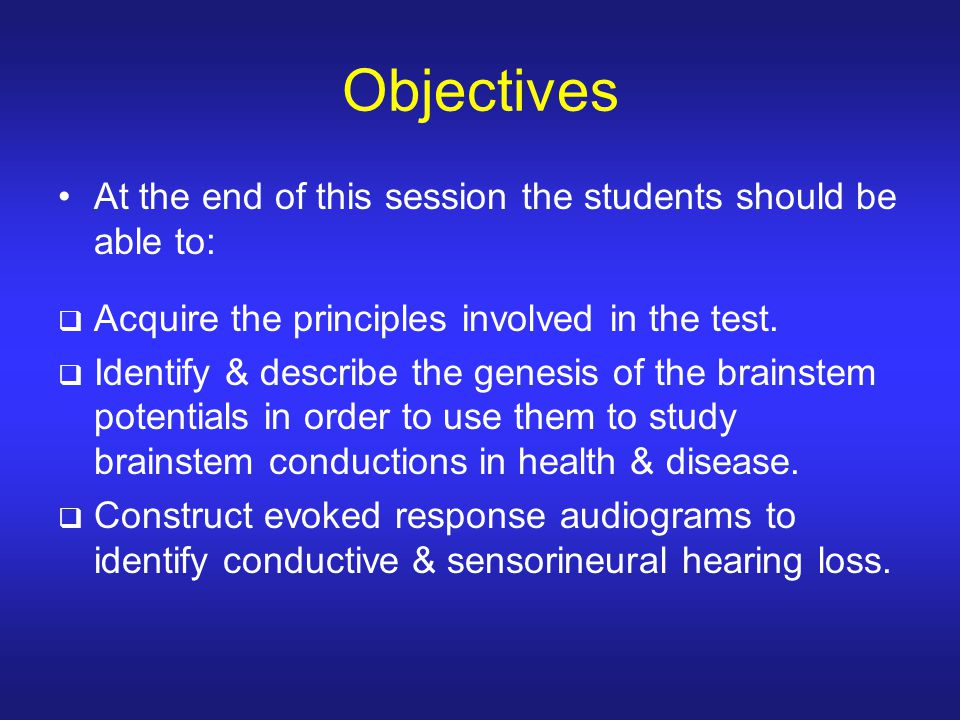 Objectives At the end of this session the students should be able to: