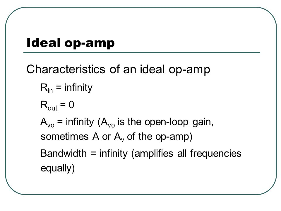Ideal op-amp Characteristics of an ideal op-amp Rin = infinity
