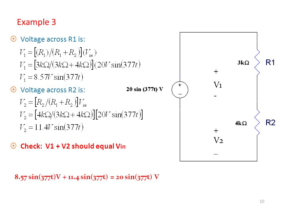 Example 3 + V1 - V2 _ Voltage across R1 is: Voltage across R2 is: