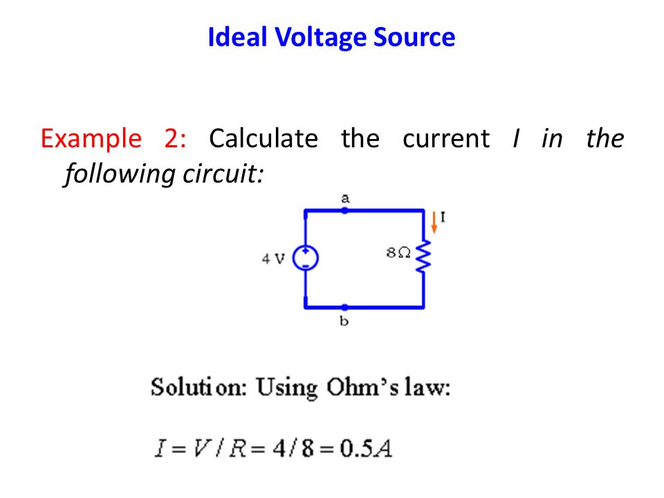 Ideal Voltage Source Example 2: Calculate the current I in the following circuit: