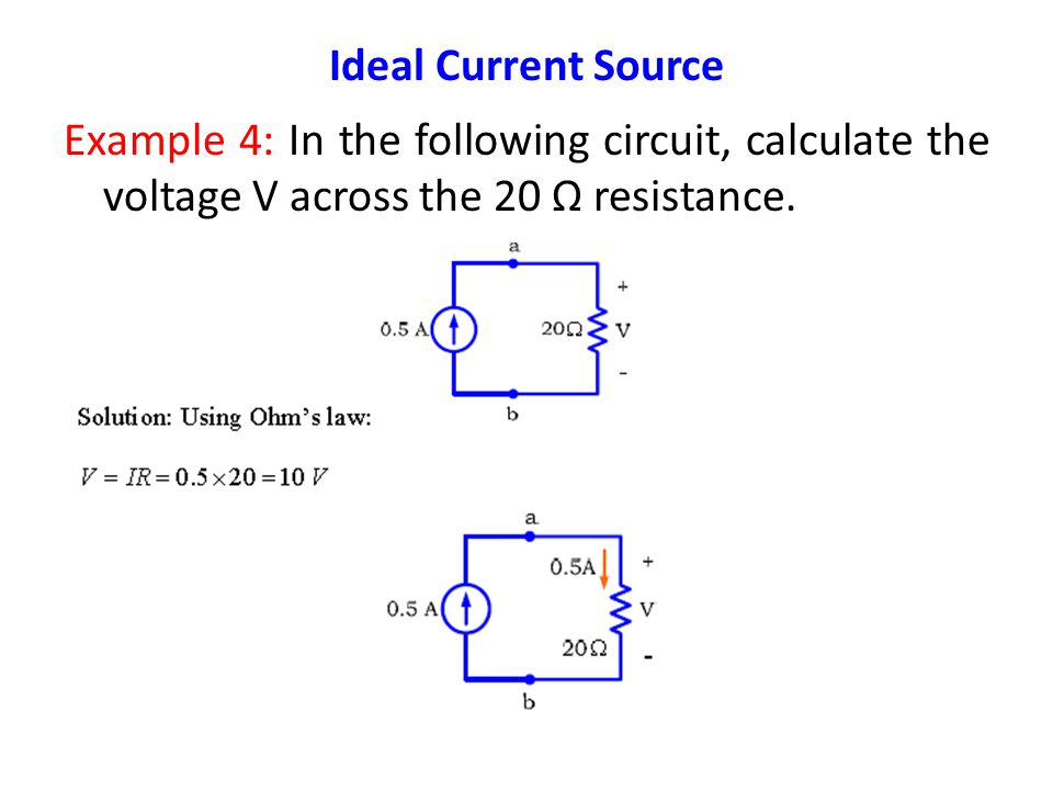 Ideal Current Source Example 4: In the following circuit, calculate the voltage V across the 20 Ω resistance.