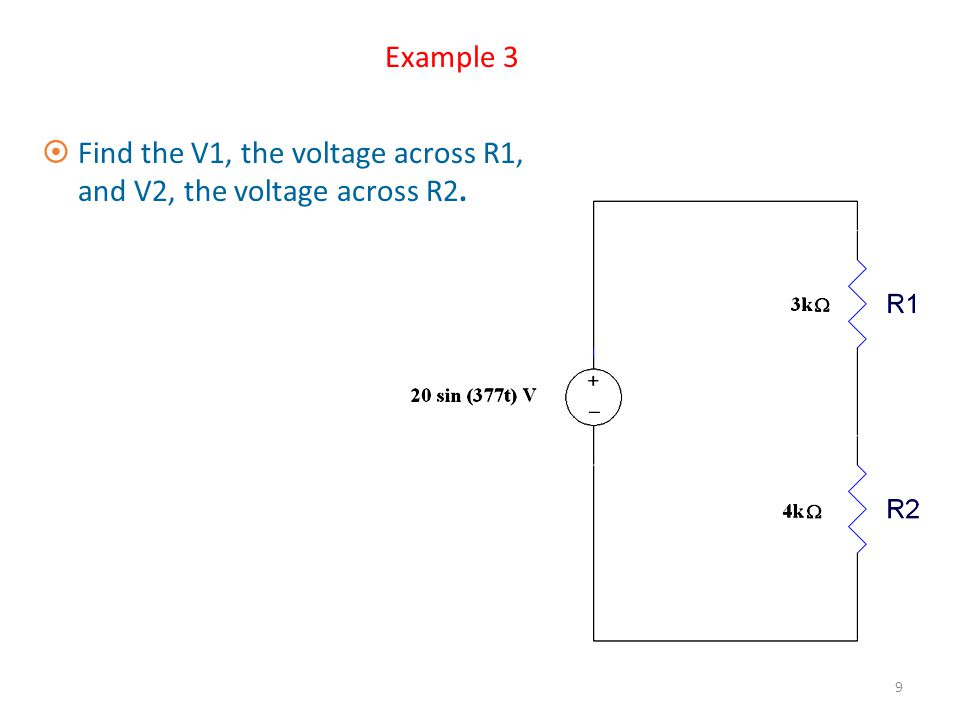 Example 3 Find the V1, the voltage across R1, and V2, the voltage across R2.