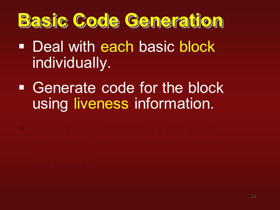 Basic Code Generation Deal with each basic block individually.