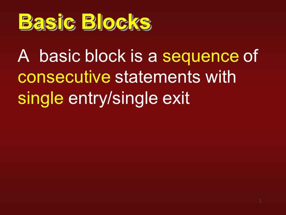 Basic Blocks A basic block is a sequence of consecutive statements with single entry/single exit