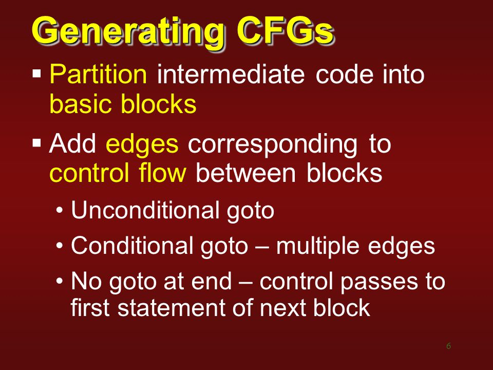 Generating CFGs Partition intermediate code into basic blocks