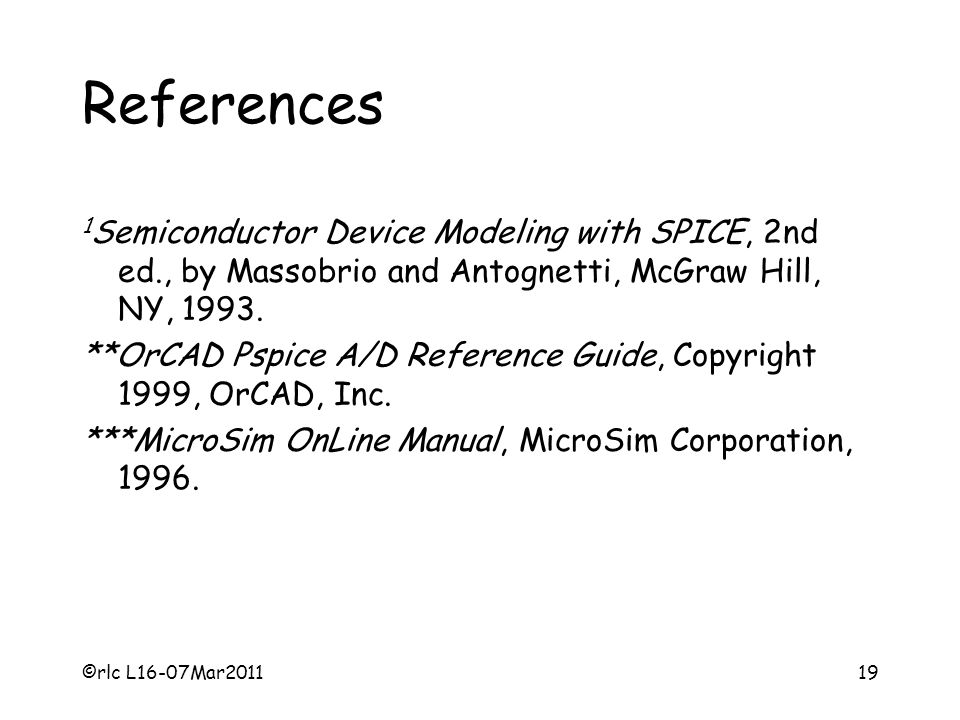 References 1Semiconductor Device Modeling with SPICE, 2nd ed., by Massobrio and Antognetti, McGraw Hill, NY, 1993.