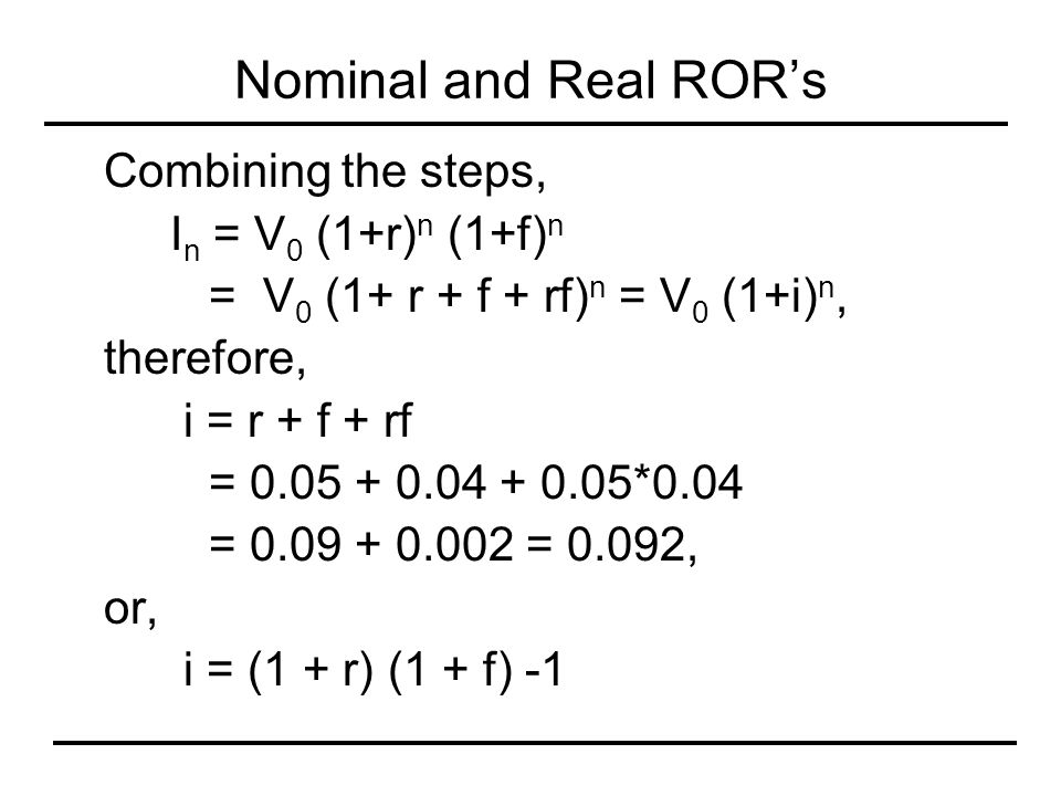 Nominal and Real ROR's Combining the steps, In = V0 (1+r)n (1+f)n