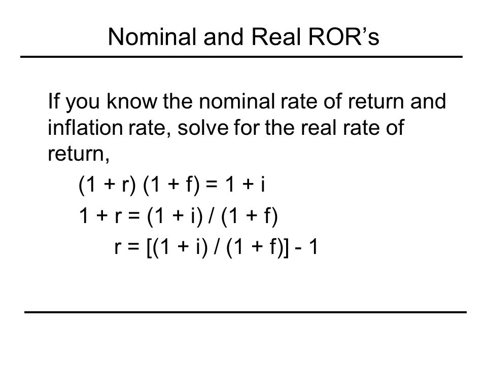 Nominal and Real ROR's If you know the nominal rate of return and inflation rate, solve for the real rate of return,