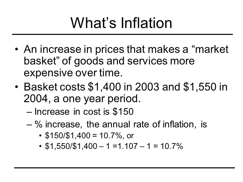 What's Inflation An increase in prices that makes a market basket of goods and services more expensive over time.
