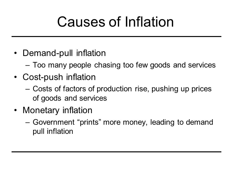Causes of Inflation Demand-pull inflation Cost-push inflation