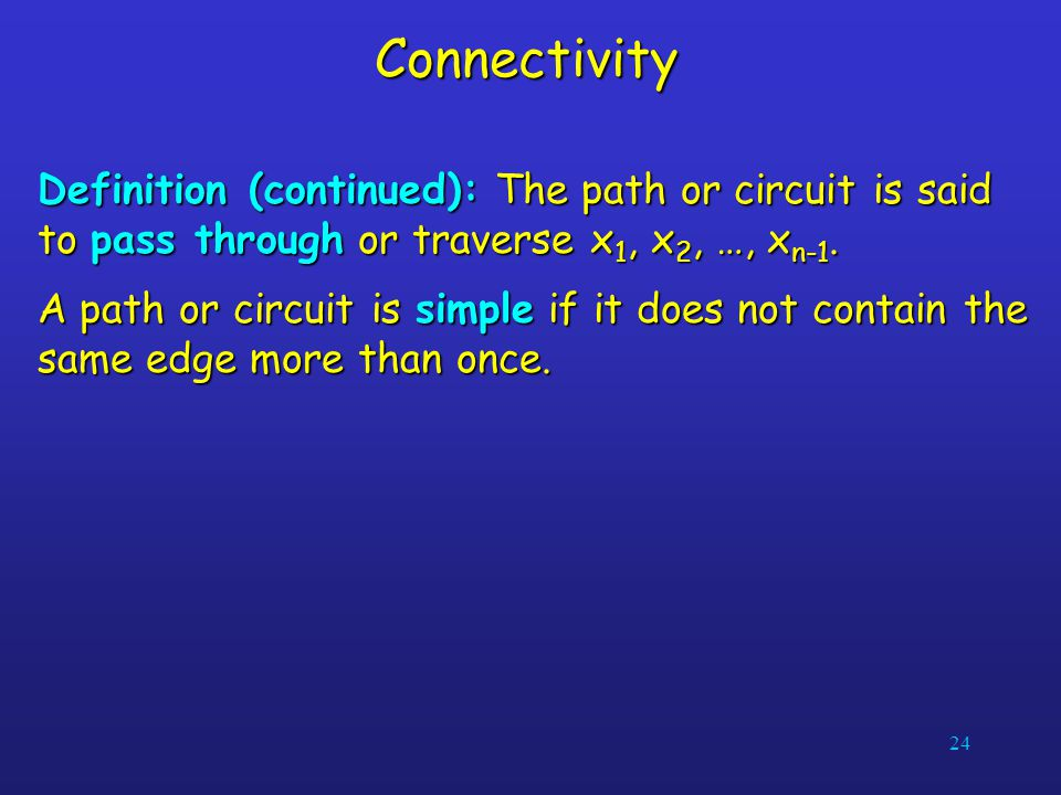 Connectivity Definition (continued): The path or circuit is said to pass through or traverse x1, x2, …, xn-1.