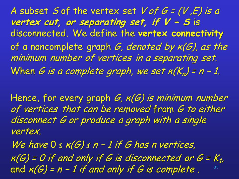 A subset S of the vertex set V of G = (V ,E) is a vertex cut, or separating set, if V − S is disconnected. We define the vertex connectivity