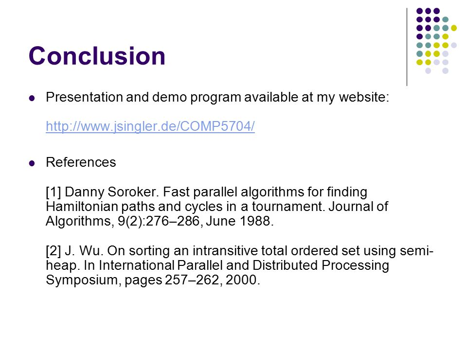 Conclusion Presentation and demo program available at my website: http://www.jsingler.de/COMP5704/