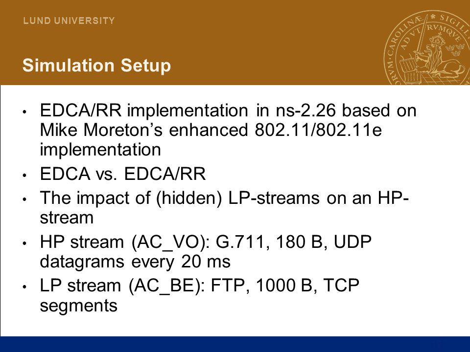 Simulation Setup EDCA/RR implementation in ns-2.26 based on Mike Moreton's enhanced 802.11/802.11e implementation.