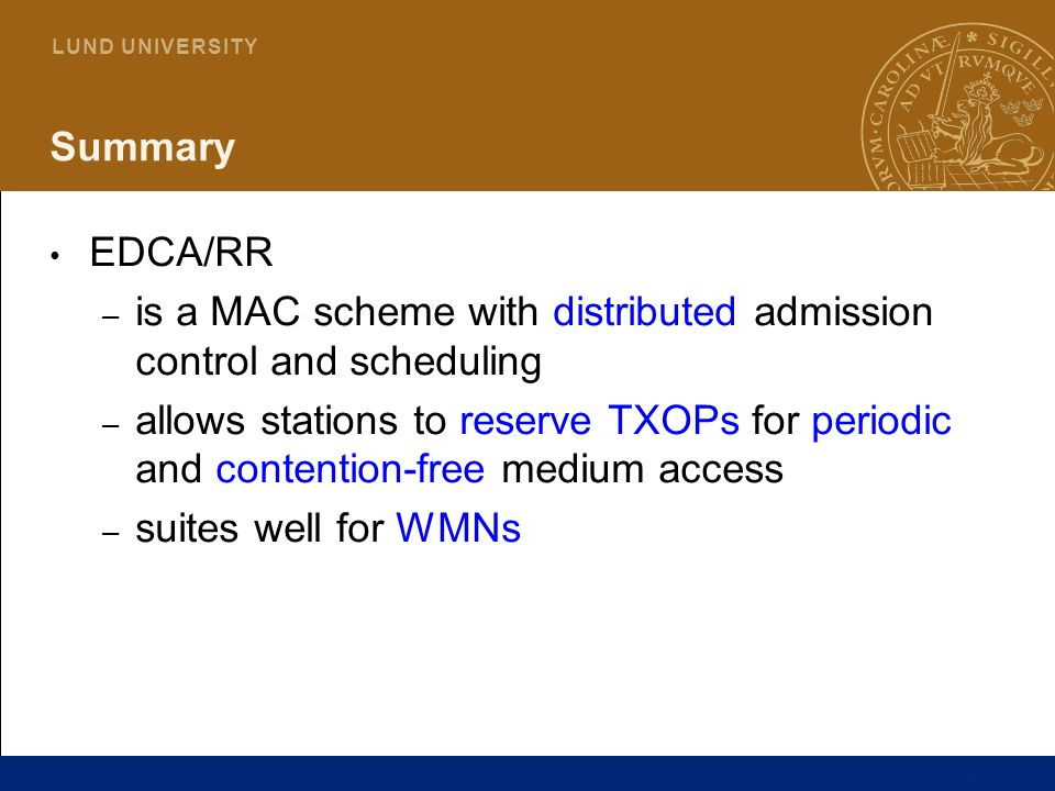Summary EDCA/RR. is a MAC scheme with distributed admission control and scheduling.