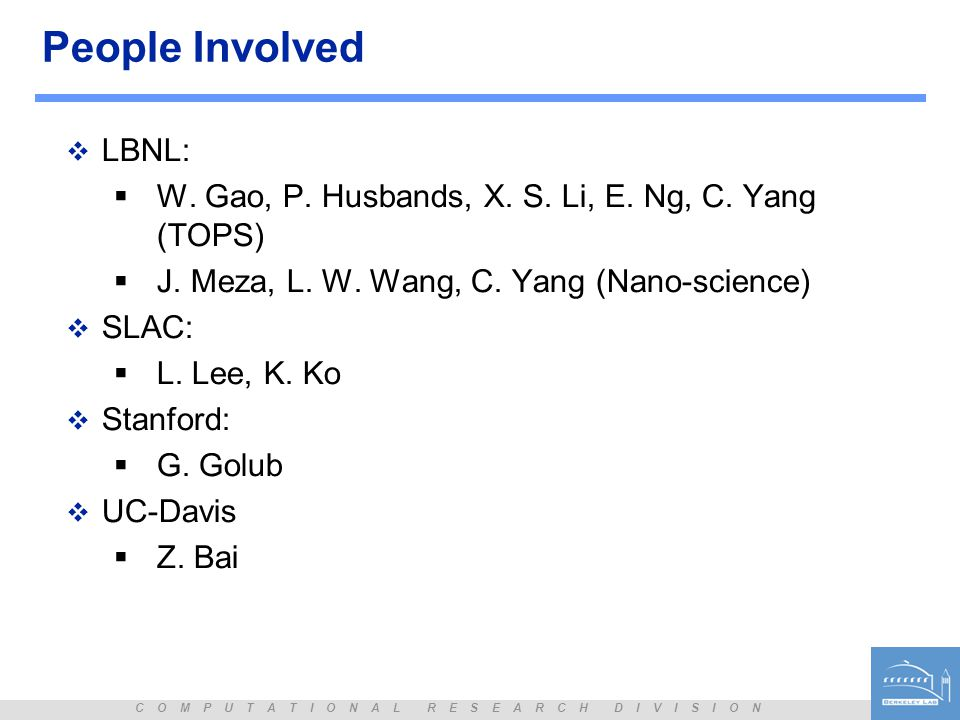 People Involved LBNL: W. Gao, P. Husbands, X. S. Li, E. Ng, C. Yang (TOPS) J. Meza, L. W. Wang, C. Yang (Nano-science)