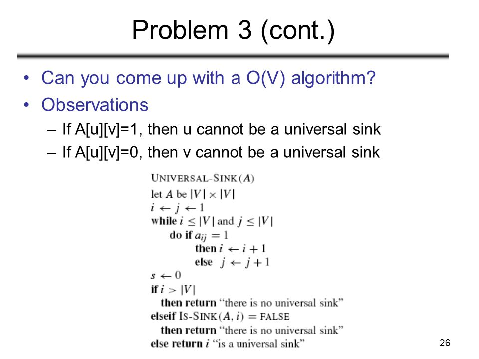 Problem 3 (cont.) Can you come up with a O(V) algorithm Observations