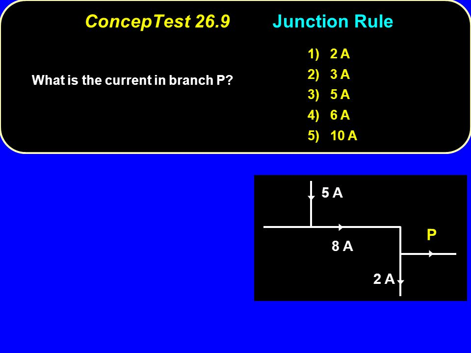 ConcepTest 26.9 Junction Rule