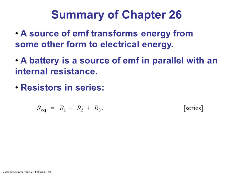 Summary of Chapter 26 A source of emf transforms energy from some other form to electrical energy.