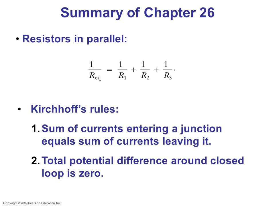Summary of Chapter 26 Resistors in parallel: Kirchhoff's rules: