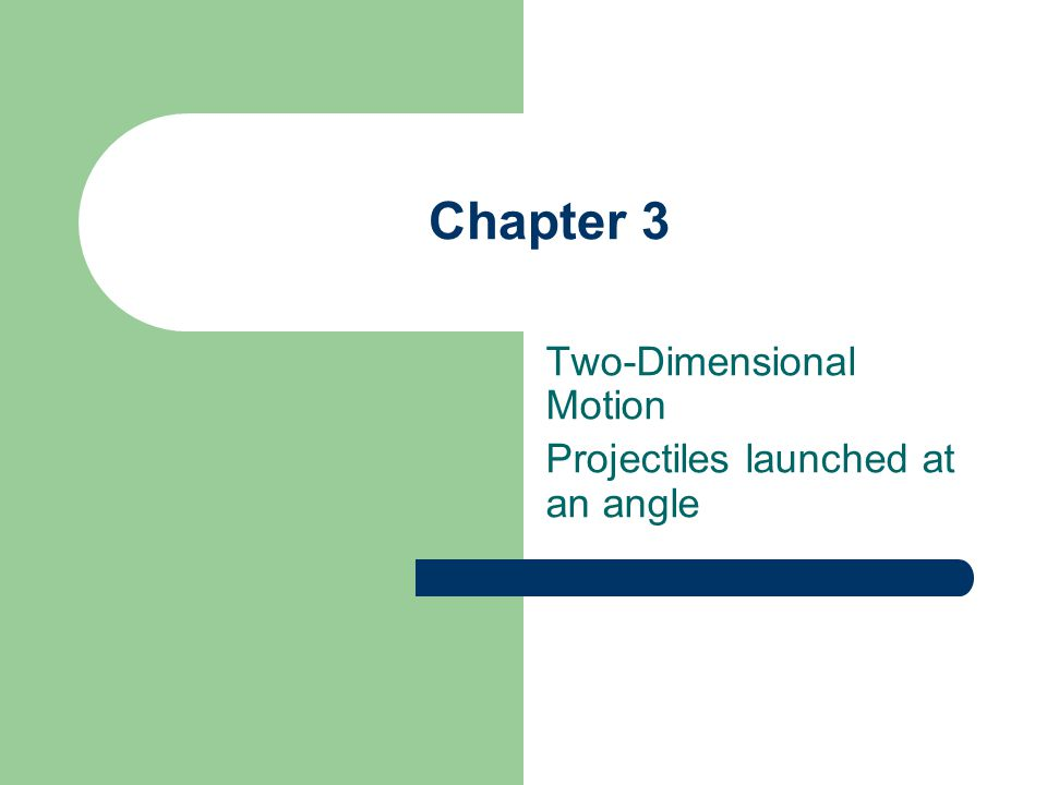 Two-Dimensional Motion Projectiles launched at an angle